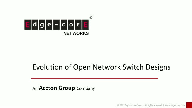 The Evolution of Open Network Switch Designs by Edgecore Networks
