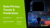Data Privacy Trends and Predictions