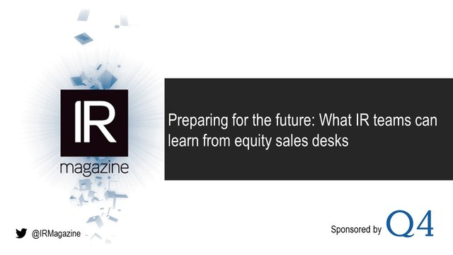 IR Magazine Webinar - What IR teams can learn from equty sales desks