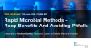Rapid Microbial Methods - Reap Benefits And Avoiding Pitfalls