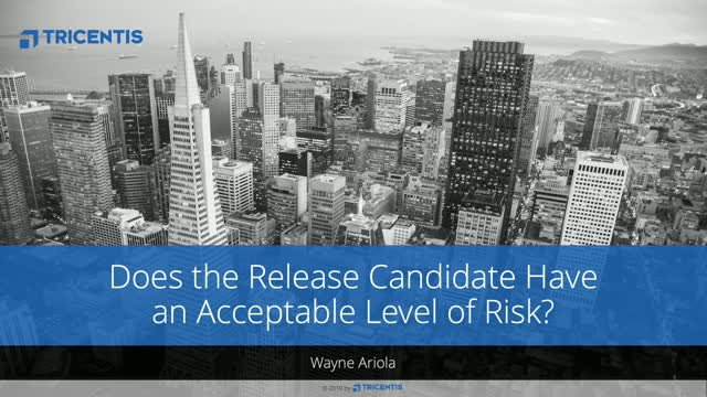 Does the Release Candidate Have an Acceptable Level of Risk?
