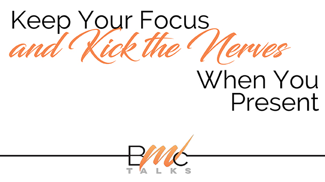 REAL TALK... Keep Your Focus and Kick the Nerves When You Present