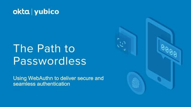 Okta + Yubico: The Path to Passwordless