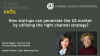 How startups can penetrate the US market by utilizing the right channel strategy