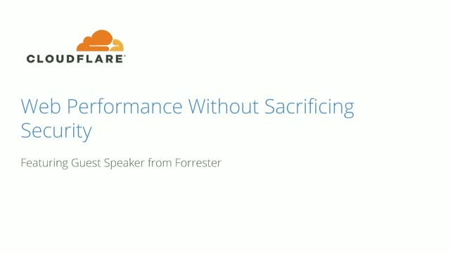 Web Performance Without Sacrificing Security: Featuring Forrester Guest Speaker