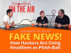 Spiceworks On the Air: Fake News! How Hackers Are Using Headlines As Phish-Bait