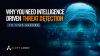 Why You Need Intelligence Driven Threat Detection to Stay Secure