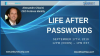 Life After Passwords