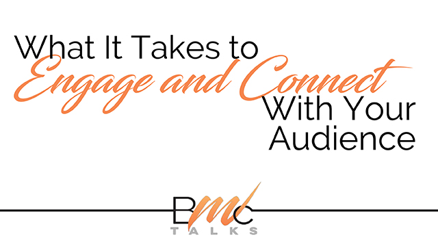 REAL TALK … What It Takes to Engage and Connect With Your Audience