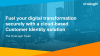 Fuel your digital transformation with a cloud-based Customer Identity solution