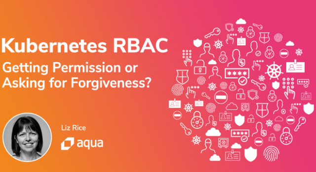 Kubernetes RBAC: Getting Permission or Asking for Forgiveness?