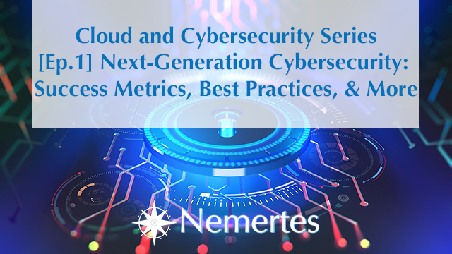[Ep.1]: Next-Generation Cybersecurity - Success Metrics, Best Practices & More