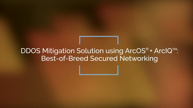 ArcOS + ArcIQ: Best-of-Breed Secured Networking
