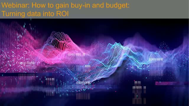 How to gain buy-in and budget: Turning data into ROI