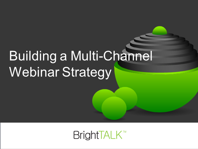 Building a Multichannel Webinar Strategy