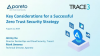 Key Considerations for a Successful Zero Trust Security Strategy
