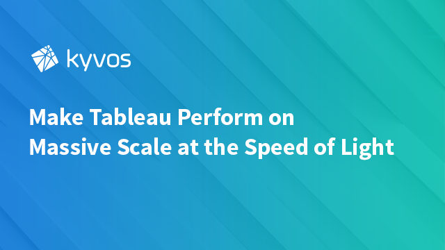 Make Tableau Perform on Massive Scale at the Speed of Light