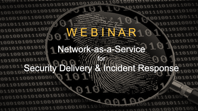 Network-as-a-Service for Security Delivery and Incident Response