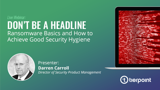 Don't be a Headline: Ransomware Basics and How to Achieve Good Security Hygiene
