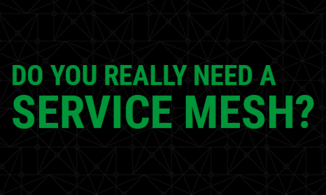 Do You Really Need a Service Mesh?