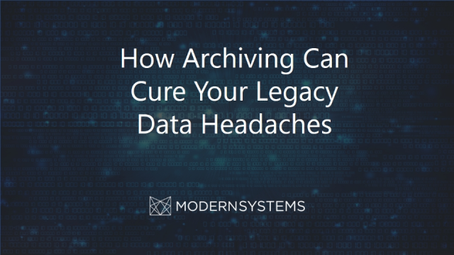 How Archiving Can Cure Your Legacy Data Headaches