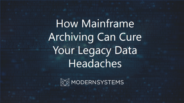 How Mainframe Archiving Can Cure Your Legacy Data Headaches