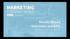 Marketing Strategy: Results-Based Outcomes and KPIs