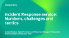Incident Response service: Numbers, challenges and tactics