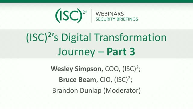 (ISC)²'s Digital Transformation Journey – Part 3