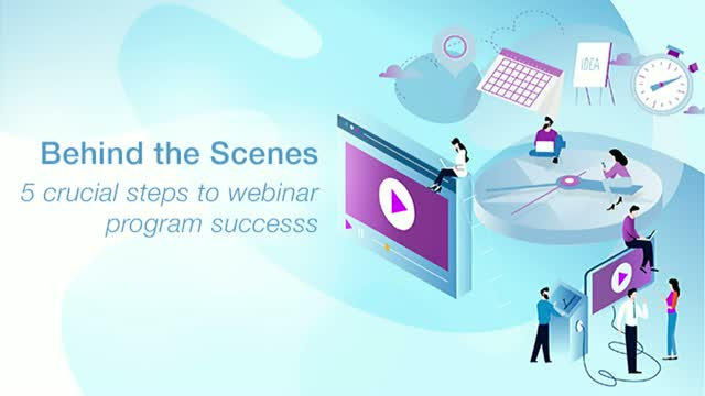 Behind the Scenes: 5 Crucial Steps to Webinar Program Success