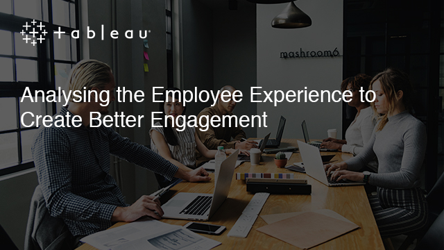 Analysing the Employee Experience to Create Better Engagement