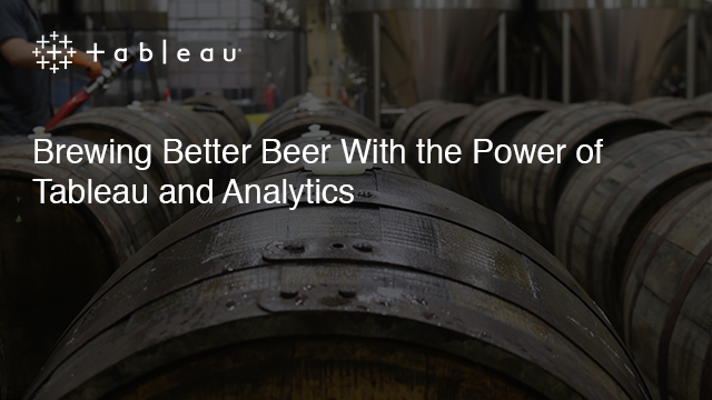 Brewing Better Beer With the Power of Tableau and Analytics