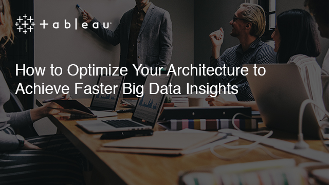 How to Optimize Your Architecture to Achieve Faster Big Data Insights