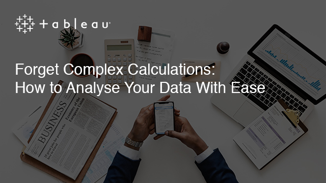 Forget Complex Calculations: How to Analyse Your Data With Ease