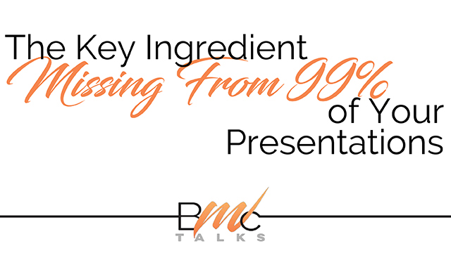 REAL TALK … The Key Ingredient Missing From 99% of Your Presentations