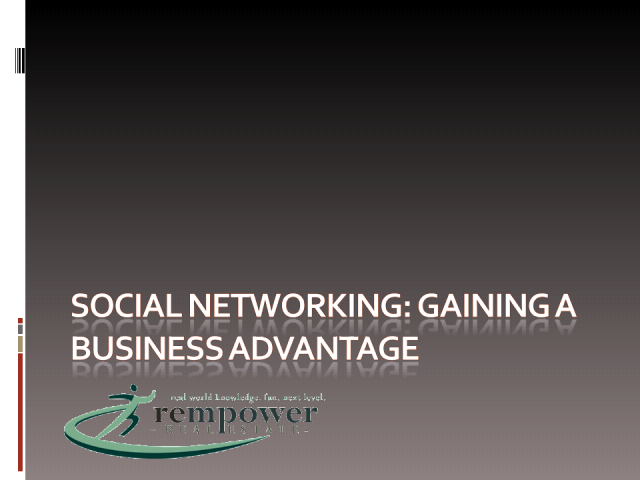 Social Networking:  Gaining a Business ADVANTAGE!
