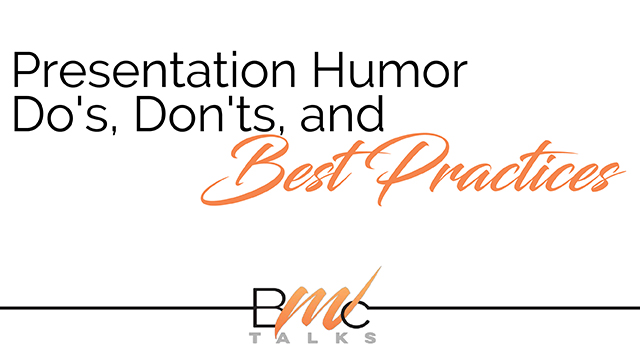 REAL TALK … Presentation Humor Do's, Don'ts, and Best Practices