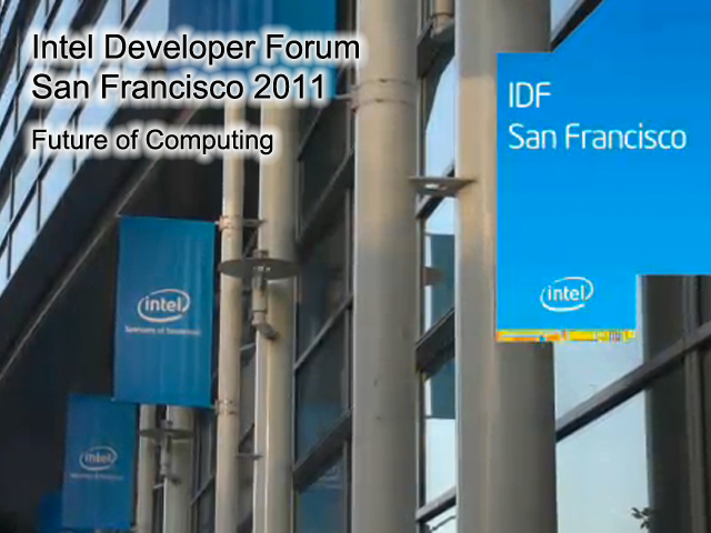Intel Developer Forum San Francisco 2011—Future of Computing