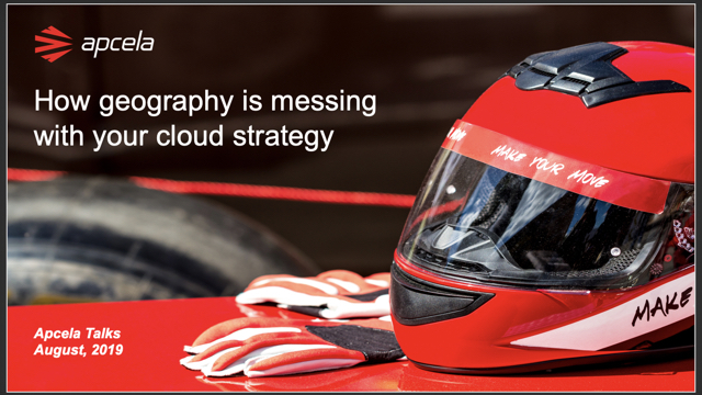 Apcela Talks | How geography is messing with your cloud strategy