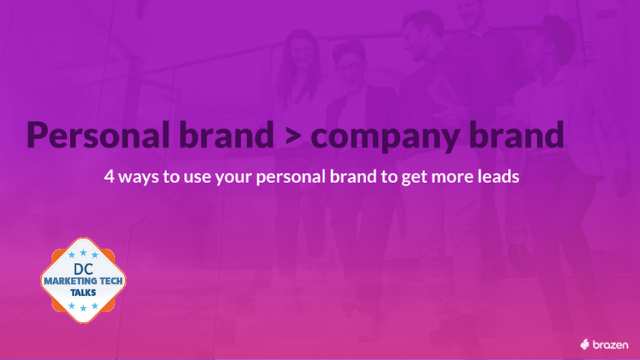 Personal Brand > Company Brand:  4 Ways to Use your Personal Brand to Get Leads
