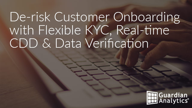 De-risk Customer Onboarding with Flexible KYC, Real-time CDD & Data Verification