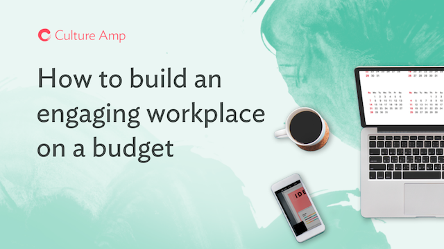How to build an engaging workplaceon a budget