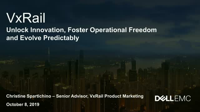 Unlock Innovation, Foster Operational Freedom and Evolve Predictably with VxRail