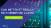 Can Internet Really be Enterprise Class?