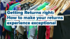 Getting Returns right: How to make your returns experience exceptional