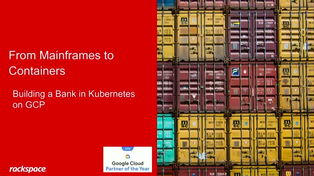 Webinar: From Mainframes to Containers, Building a Bank in Kubernetes on GCP
