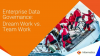 Enterprise Data Governance -- Dream Work vs. Team Work