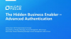 The Hidden Business Enabler - Advanced Authentication