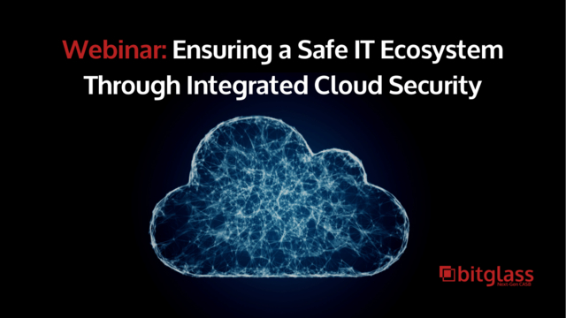 Ensuring a Safe IT Ecosystem through Integrated Cloud Security