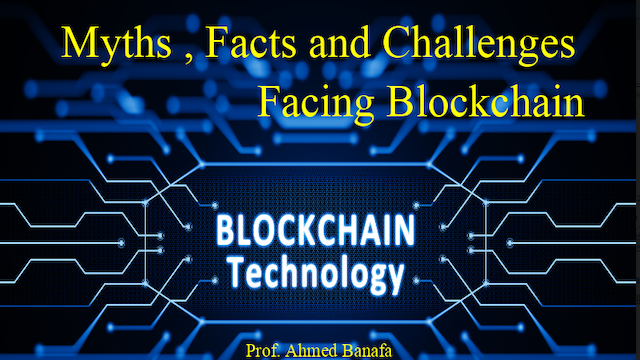 Myths , Facts and Challenges Facing Blockchain